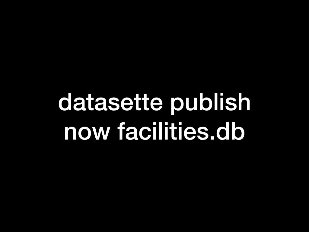 datasette publish now facilities.db