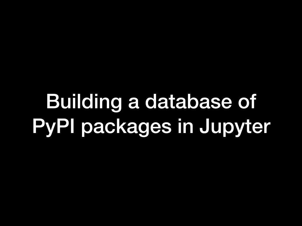 Building a database of PyPI packages in Jupyter