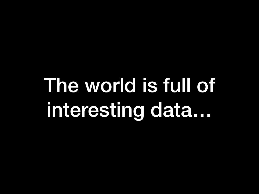 The world is full of interesting data...