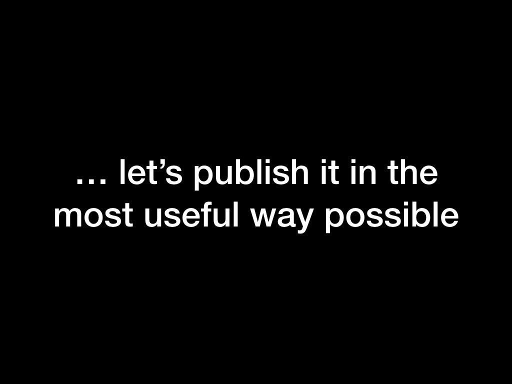 ... let's publish it in the most useful way possible